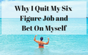 Why I Quit My Six Figure Job and bet on myself as a solopreneur.