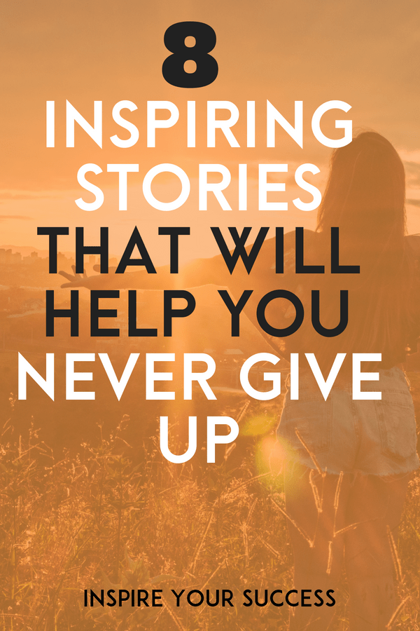8 Inspiring Perseverance Stories that will help keep you motivated. Never give up on your dreams #inspiring #inspirational #success #successstories #positivity