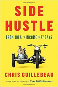 Side Hustle: From Idea to Income by Chris Guillebeau
