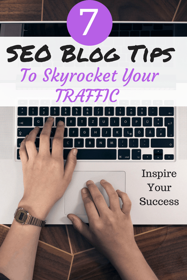 These 7 SEO Blog Tips skyrocketed my page views and have helped increased my traffic to my blog! #blogger #SEO #blogging
