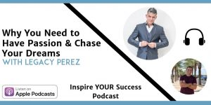 Legacy Perez - Inspire Your Success Podcast