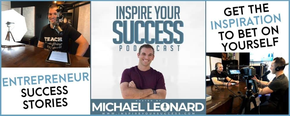 Inspire Your Success Podcast with Michael Leonard