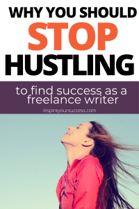 Why you should stop hustling to find success as a freelance writer
