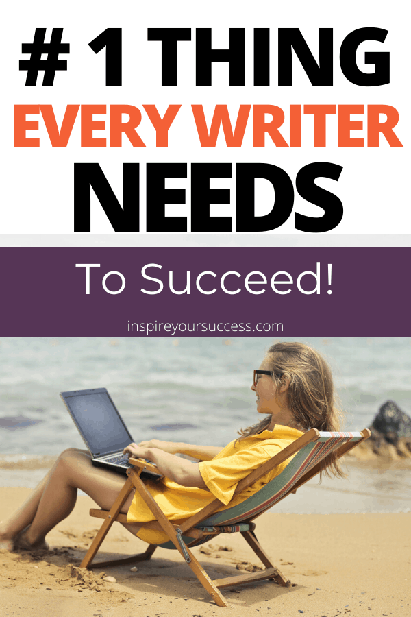 Number one thing every writer needs to suceed